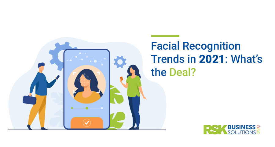 Facial Recognition Trends in 2021 What's the Deal